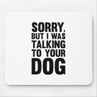 Talking to Your Dog Mouse Pad