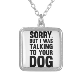 Talking to Your Dog Silver Plated Necklace
