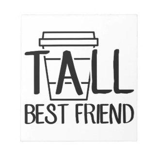 Tall Best Friend Notepad