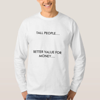 TALL PEOPLE...., BETTER VALUE FOR MONEY.... T-Shirt