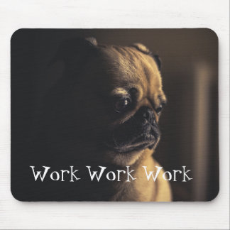 Tan Pug Work Work Work Mouse Pad