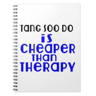 Tang Soo do Is Cheaper  Than Therapy Notebooks