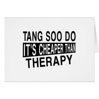 TANG SOO DO IT IS CHEAPER THAN THERAPY CARD