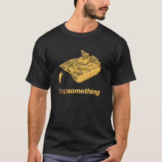 "Tank Man ""Stop Something"" T-Shirt"