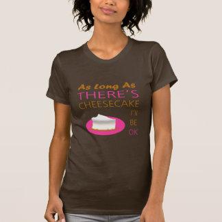 Tant que il y a gâteau au fromage je serai bien t-shirts