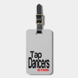 Tap Dancers Do It Better Luggage Tag