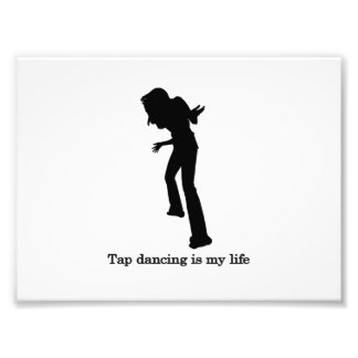 Tap dancing is my life photo print
