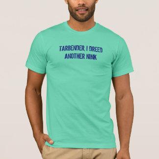 TARBENDER, I DREED ANOTHER NINK 2 T-Shirt
