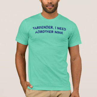 TARBENDER, I NEED ADROTHER NINK T-Shirt