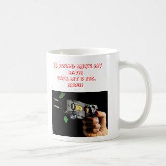 Taser 1, Go Ahead Make My Day!!Take My 5 Sec. R... Coffee Mug
