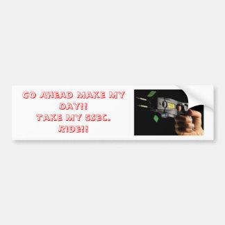 Taser 1, Go Ahead Make My Day!!Take My 5Sec. Ri... Bumper Sticker