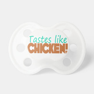 Tastes Like Chicken Funny Saying Unisex Baby Pacifiers