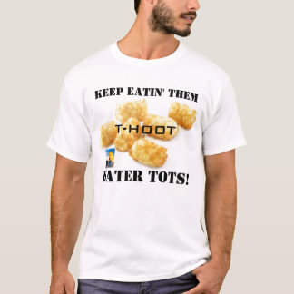 tater tots, hoot cover small, KEEP EATIN' THEM,... T-Shirt