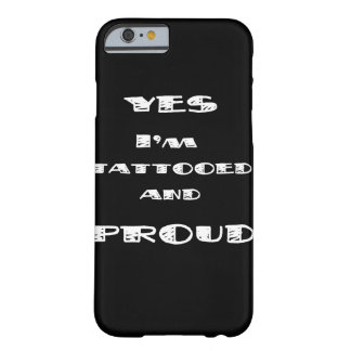 Tattooed and proud barely there iPhone 6 case