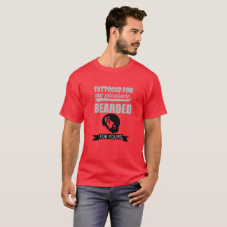Tattooed For My Pleasure Bearded For Yours. T-Shirt