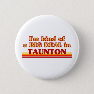 TAUNTONaI am kind of a BIG DEAL in Taunton 2 Inch Round Button