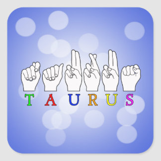TAURUS ASL FINGERSPELLED NAME ZODIAC SIGN SQUARE STICKER