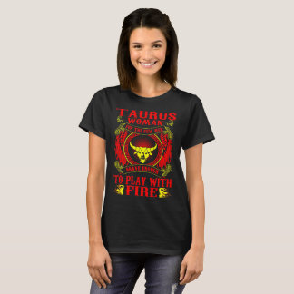 Taurus Woman For Men Brave Play With Fire Zodiac T-Shirt