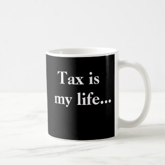 Tax Is My Life Demotivational Taxation Quote Basic White Mug