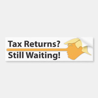 Tax Returns? Still Waiting! (on white) Bumper Sticker