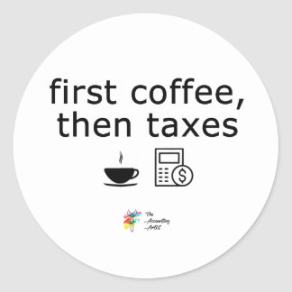 Tax Sticker - First Coffee, Then Taxes
