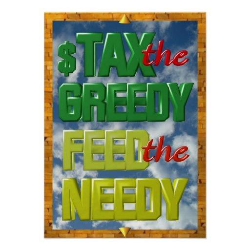 Tax the greedy Feed the Needy poster