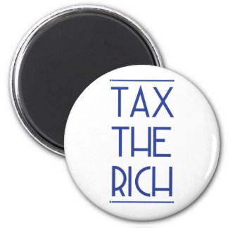 Tax The Rich! 2 Inch Round Magnet