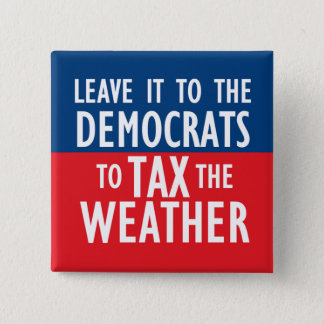 Tax The Weather 2 Inch Square Button