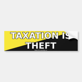 Taxation Is Theft - Bumper Sticker