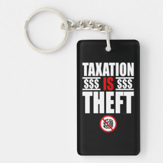 TAXATION IS THEFT Key Chain