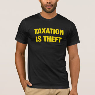 Taxation is Theft Shirt libertarian T-Shirt