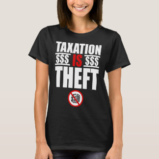 TAXATION IS THEFT Women's T-Shirt