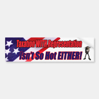 Taxation With Representation Bumper Sticker