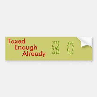 Taxed, Already, Enough,    $$$  $    $  $    $ ... Car Bumper Sticker