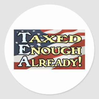 Taxed Enough Already! Classic Round Sticker