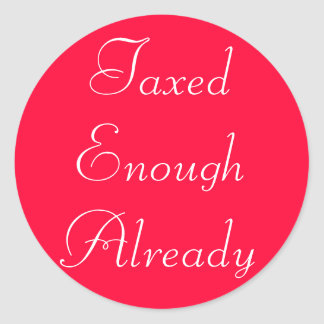 TaxedEnough Already Round Sticker