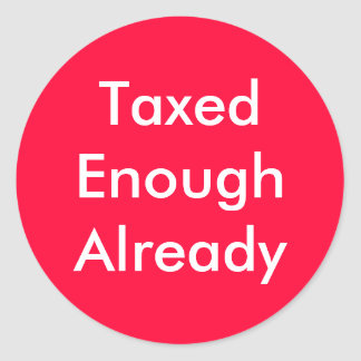 TaxedEnoughAlready Round Sticker