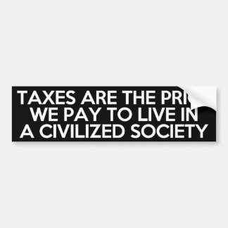 Taxes are the price we pay to live in a civilized bumper sticker