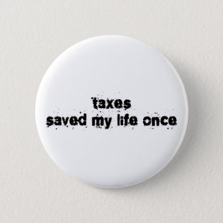 Taxes Saved My Life Once 2 Inch Round Button
