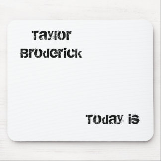 Taylor Broderick, Today is Mouse Pad