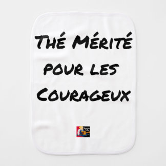 TEA DESERVED FOR the COURAGEOUS ones - Word games Burp Cloth