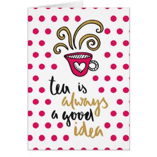 """""""Tea is Always a Good Idea"""" Card"""