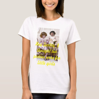 Tea Parties Are For Little Girls T-Shirt