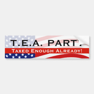 Tea Party Bumper Sticker; Taxed Enough Already! Bumper Sticker