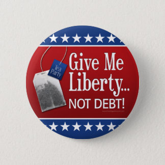 Tea Party: Give me liberty... Not Debt! 2 Inch Round Button