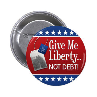 Tea Party: Give me liberty... Not Debt! Pinback Buttons