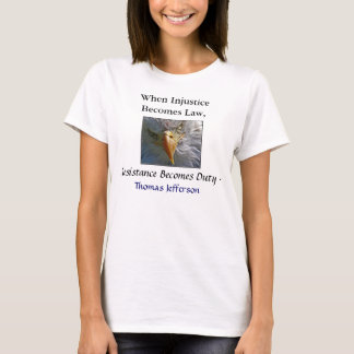 TEA PARTY, When Injustice Becomes Law T. Jefferson T-Shirt