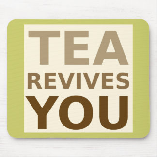 Tea Revives You! Mouse Pad