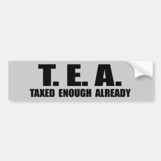 TEA - TAXED ENOUGH ALREADY BUMPER STICKER