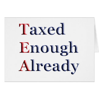 TEA - Taxed Enough Already Cards